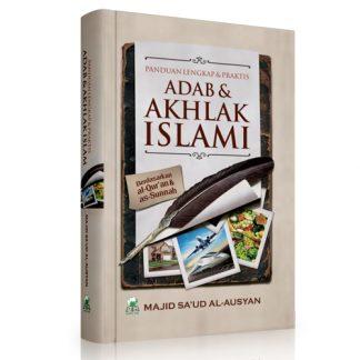 Panduan Lengkap & Praktis Adab Dan Akhlak Islami (Hc)